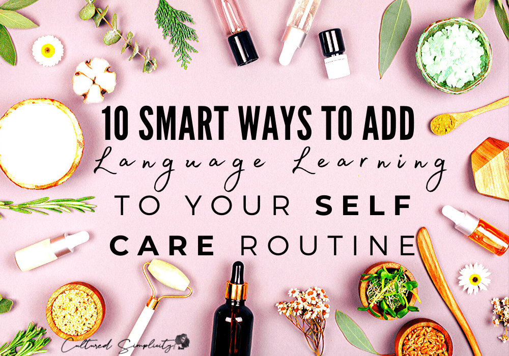 10 Smart Ways to add Language Learning to your Self Care Routine