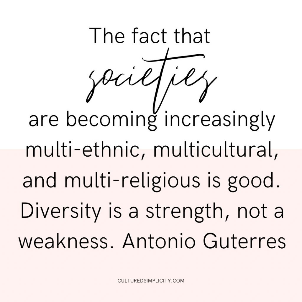 The fact that societies are becoming increasingly multi-ethnic, multicultural, and multi-religious is good. Diversity is a strength, not a weakness.