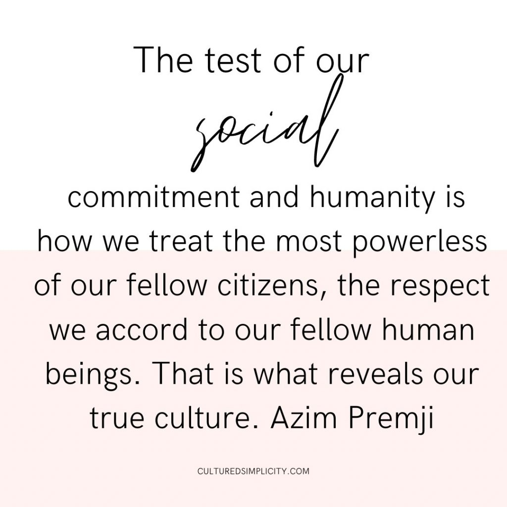 The test of our social commitment and humanity is how we treat the most powerless of our fellow citizens, the respect we accord to our fellow human beings. That is what reveals our true culture.