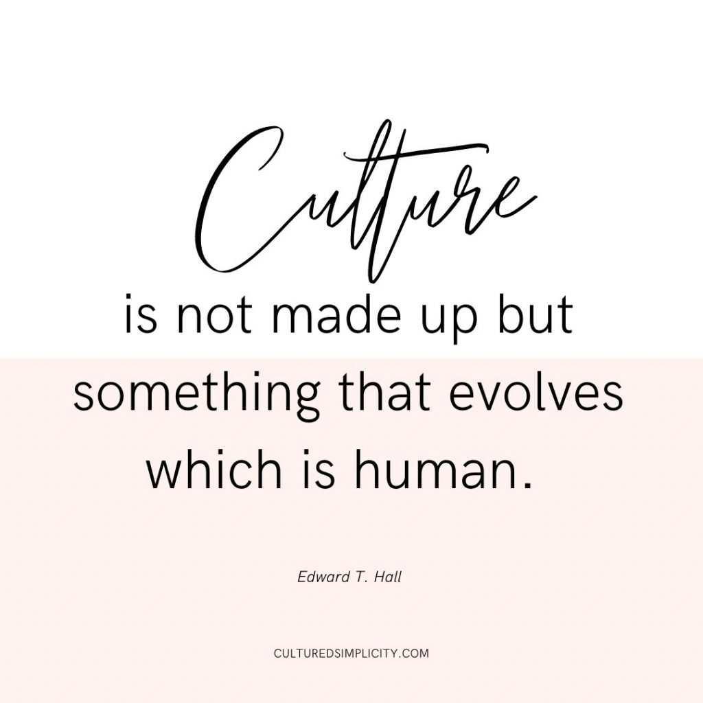 Culture is not made up but something that evolves which is human. Edward T. Hall