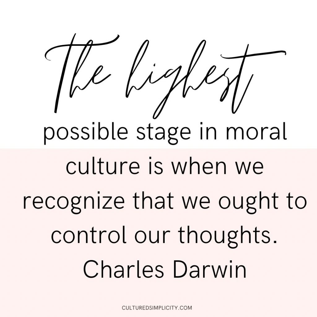 The highest possible stage in moral culture is when we recognize that we ought to control our thoughts. Charles Darwin