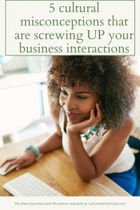 cultural misconceptions that are screwing up your business interactions